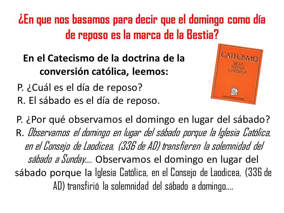 ¿En que nos basamos para decir que el domingo como día de reposo es la marca de la Bestia? En el Catecismo de la doctrina de la conversión católica, l