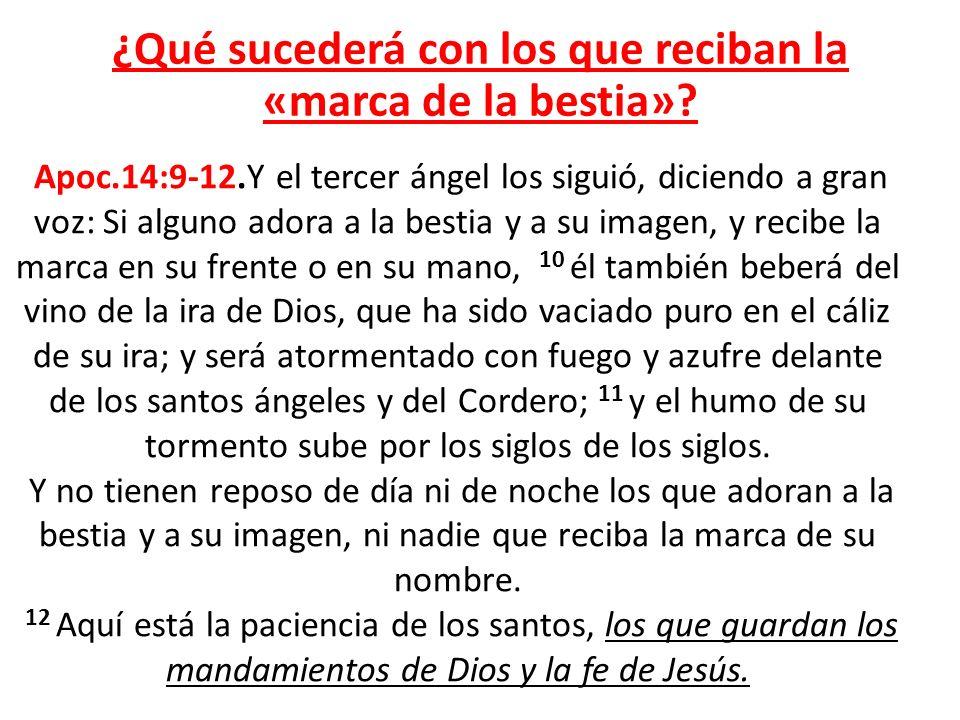 ¿Qué sucederá con los que reciban la «marca de la bestia»? Apoc.14:9-12.Y el tercer ángel los siguió, diciendo a gran voz: Si alguno adora a la bestia