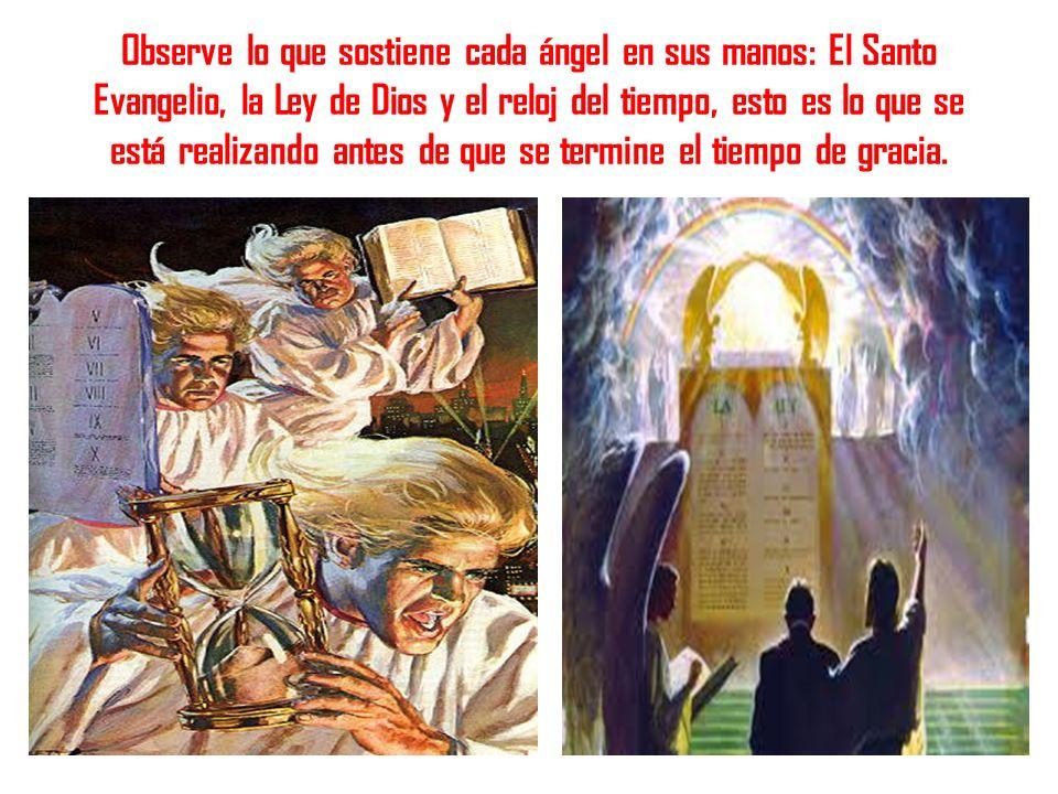 Observe lo que sostiene cada ángel en sus manos: El Santo Evangelio, la Ley de Dios y el reloj del tiempo, esto es lo que se está realizando antes de