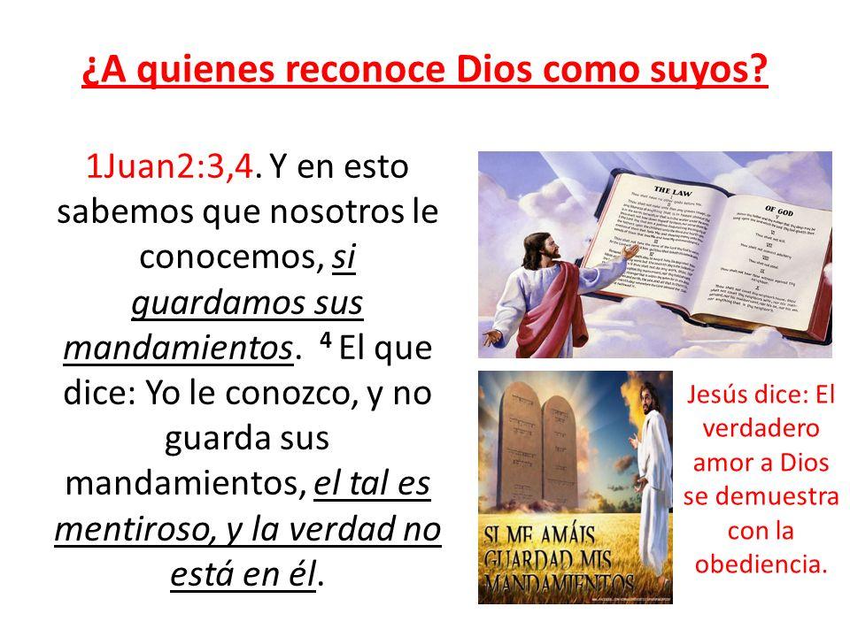 ¿A quienes reconoce Dios como suyos? 1Juan2:3,4. Y en esto sabemos que nosotros le conocemos, si guardamos sus mandamientos. 4 El que dice: Yo le cono