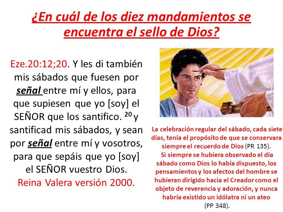 ¿En cuál de los diez mandamientos se encuentra el sello de Dios? Eze.20:12;20. Y les di también mis sábados que fuesen por señal entre mí y ellos, par