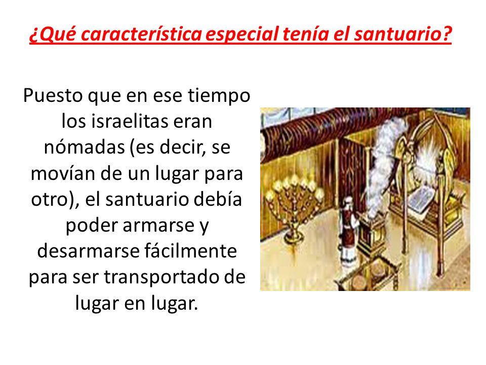¿Qué característica especial tenía el santuario? Puesto que en ese tiempo los israelitas eran nómadas (es decir, se movían de un lugar para otro), el
