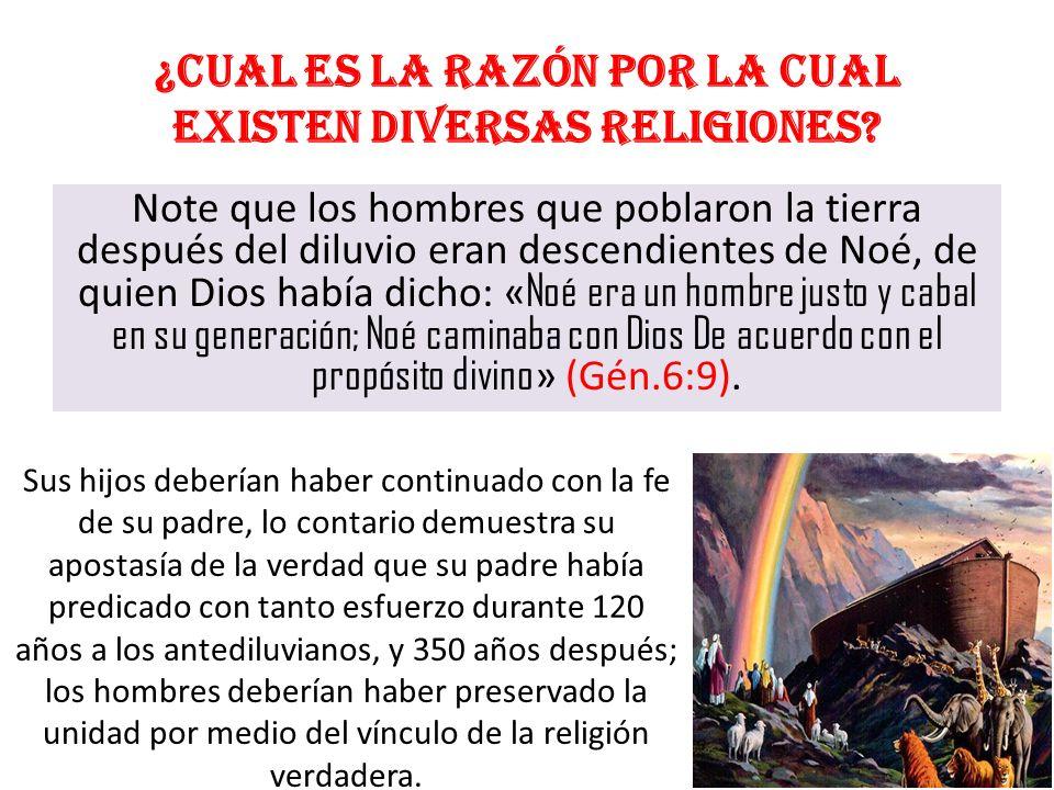 ¿Cual es la razón por la cual existen diversas religiones? Note que los hombres que poblaron la tierra después del diluvio eran descendientes de Noé,