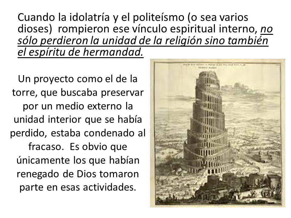 Cuando la idolatría y el politeísmo (o sea varios dioses) rompieron ese vínculo espiritual interno, no sólo perdieron la unidad de la religión sino ta