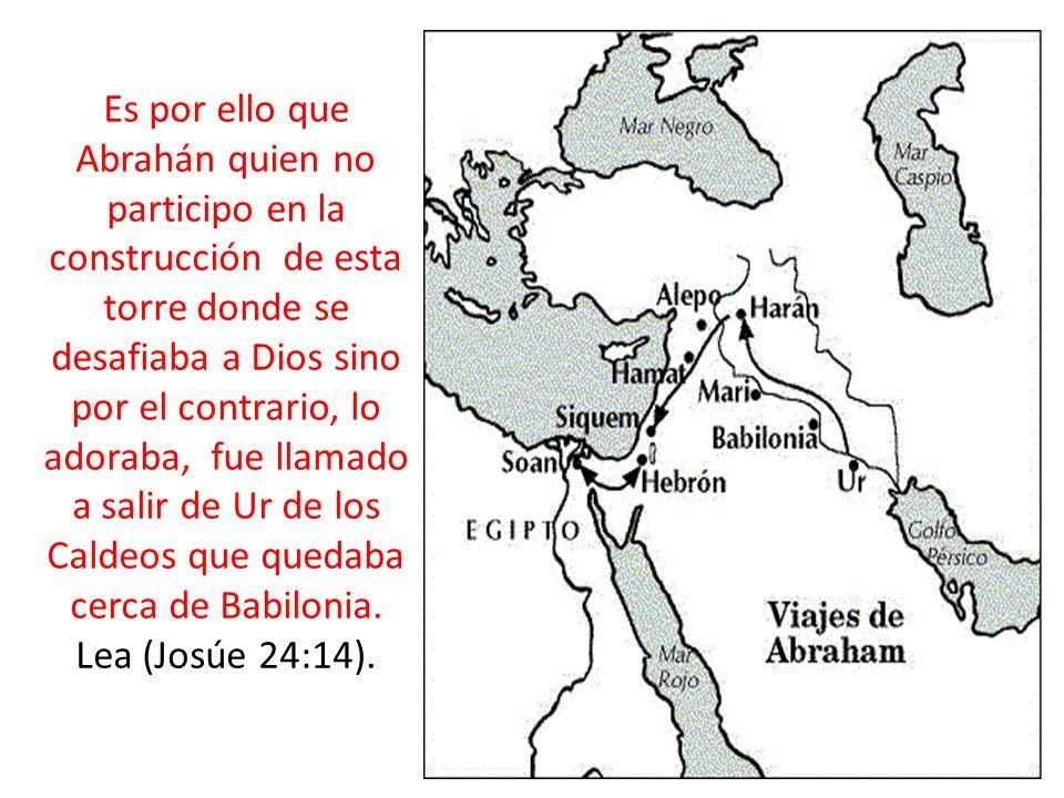 Es por ello que Abrahán quien no participo en la construcción de esta torre donde se desafiaba a Dios sino por el contrario, lo adoraba, fue llamado a