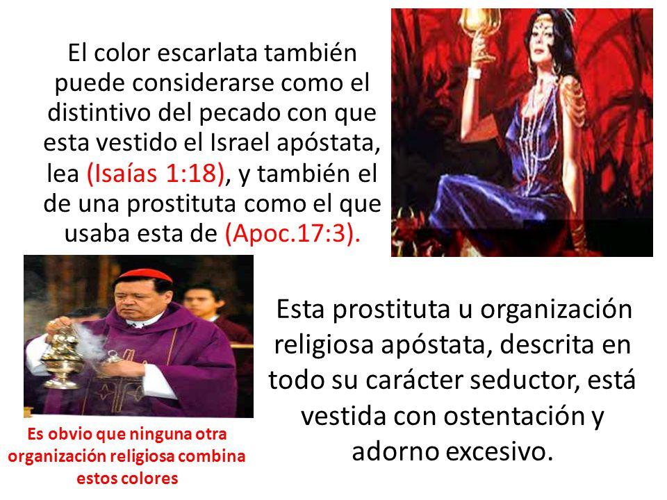 El color escarlata también puede considerarse como el distintivo del pecado con que esta vestido el Israel apóstata, lea (Isaías 1:18), y también el d