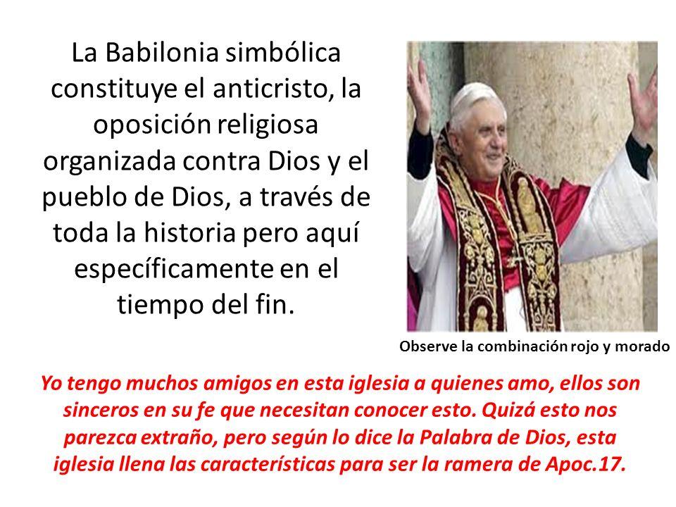 La Babilonia simbólica constituye el anticristo, la oposición religiosa organizada contra Dios y el pueblo de Dios, a través de toda la historia pero
