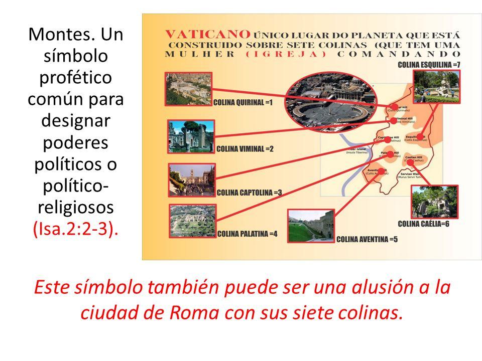 Montes. Un símbolo profético común para designar poderes políticos o político- religiosos (Isa.2:2-3). Este símbolo también puede ser una alusión a la