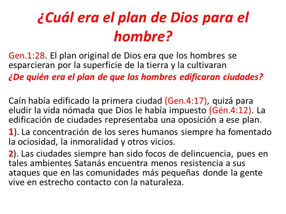 ¿Cuál era el plan de Dios para el hombre? Gen.1:28. El plan original de Dios era que los hombres se esparcieran por la superficie de la tierra y la cu