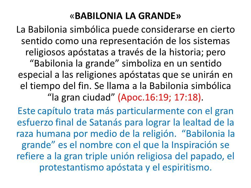 «BABILONIA LA GRANDE» La Babilonia simbólica puede considerarse en cierto sentido como una representación de los sistemas religiosos apóstatas a travé