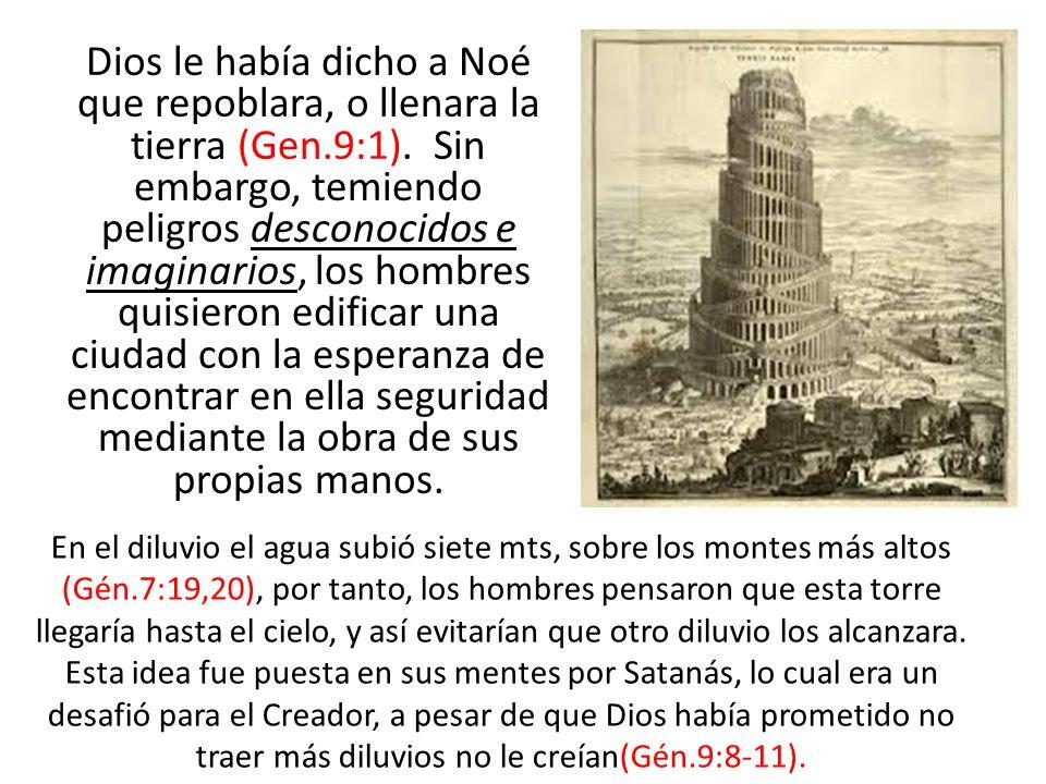 Dios le había dicho a Noé que repoblara, o llenara la tierra (Gen.9:1). Sin embargo, temiendo peligros desconocidos e imaginarios, los hombres quisier