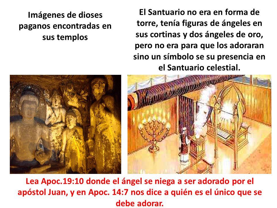 Imágenes de dioses paganos encontradas en sus templos El Santuario no era en forma de torre, tenía figuras de ángeles en sus cortinas y dos ángeles de