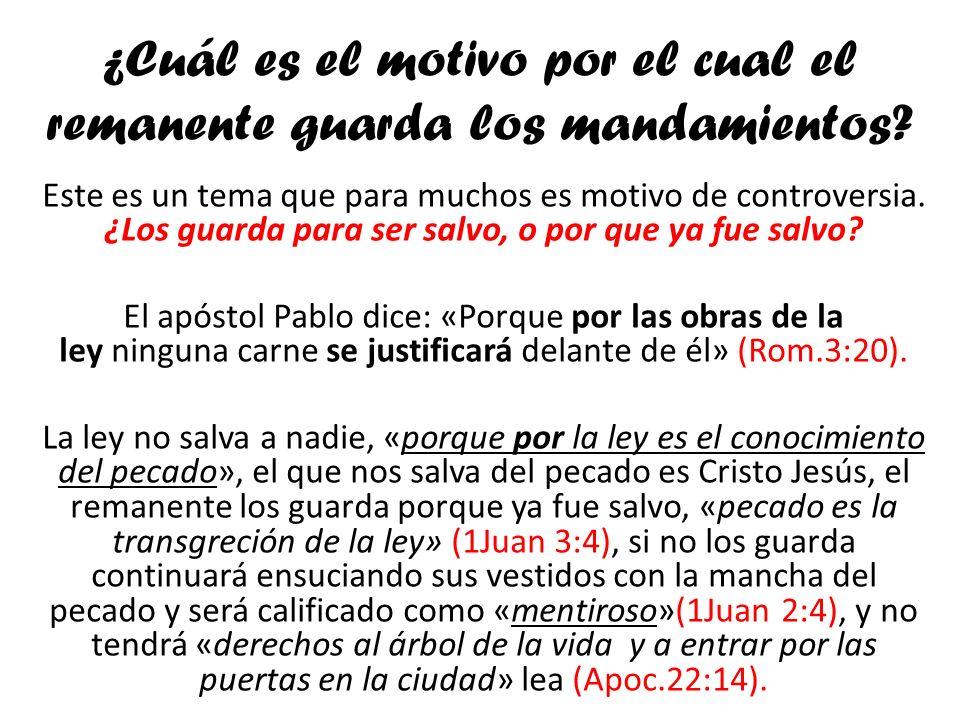 ¿Cuál es el motivo por el cual el remanente guarda los mandamientos? Este es un tema que para muchos es motivo de controversia. ¿Los guarda para ser s