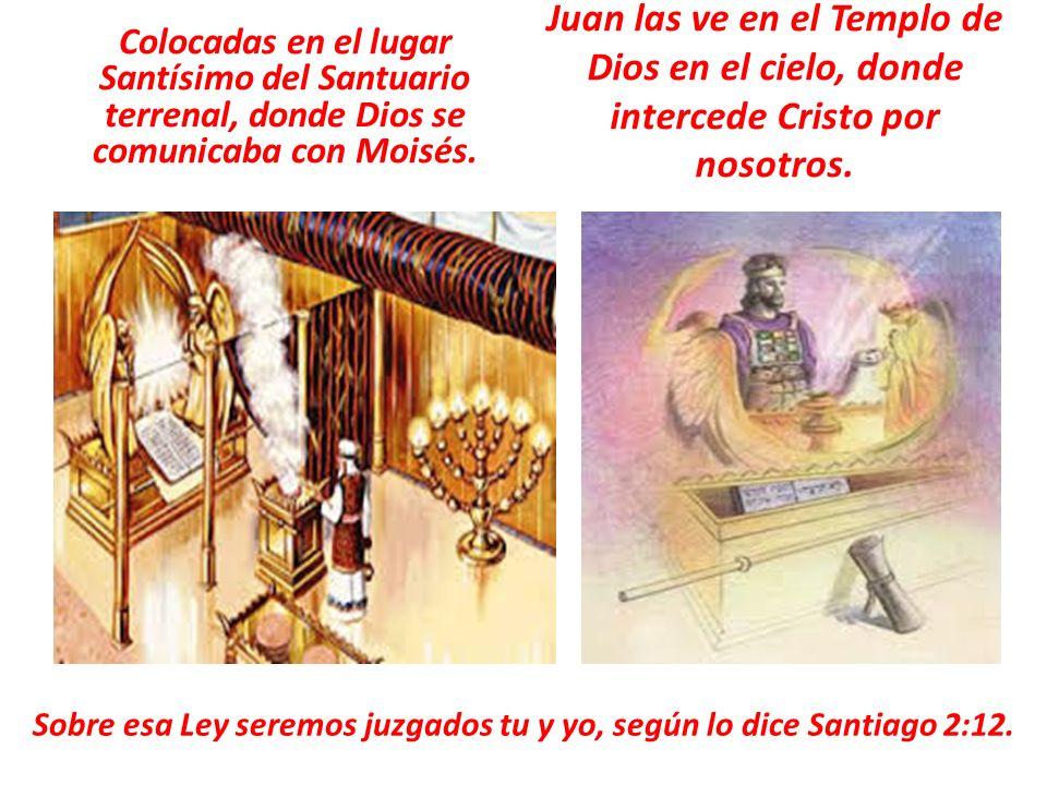 Colocadas en el lugar Santísimo del Santuario terrenal, donde Dios se comunicaba con Moisés. Juan las ve en el Templo de Dios en el cielo, donde inter