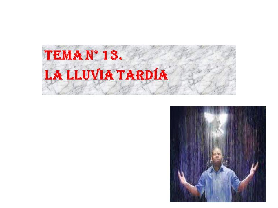 Tema N° 13. La Lluvia Tardía