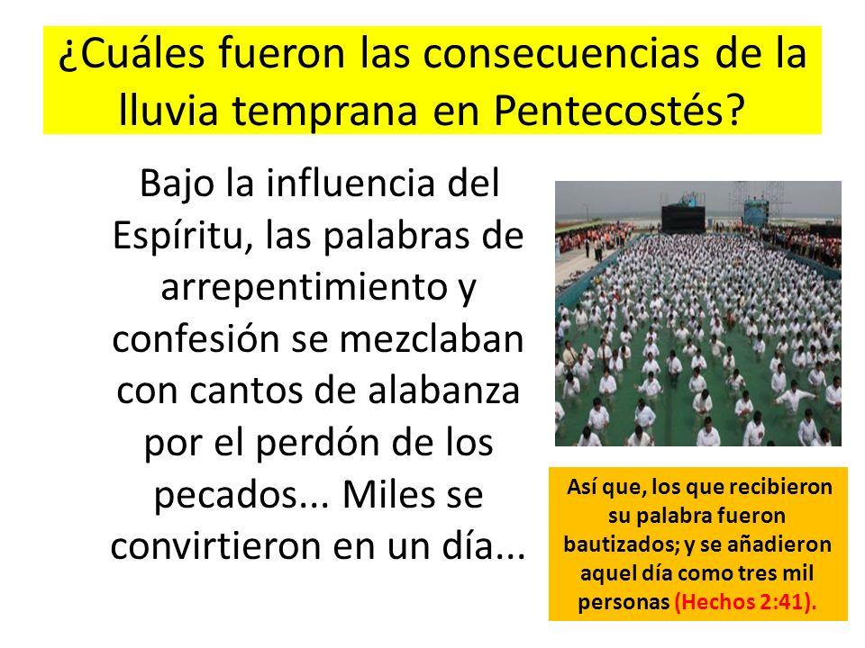 ¿Cuáles fueron las consecuencias de la lluvia temprana en Pentecostés? Bajo la influencia del Espíritu, las palabras de arrepentimiento y confesión se