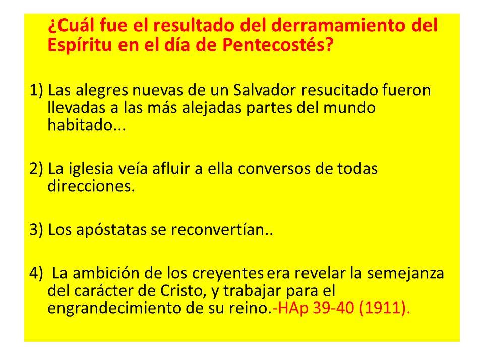 ¿Cuál fue el resultado del derramamiento del Espíritu en el día de Pentecostés? 1) Las alegres nuevas de un Salvador resucitado fueron llevadas a las