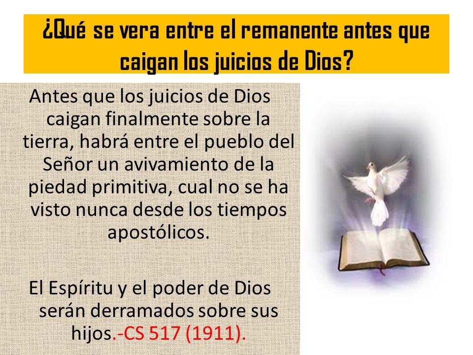 ¿Qué se vera entre el remanente antes que caigan los juicios de Dios? Antes que los juicios de Dios caigan finalmente sobre la tierra, habrá entre el