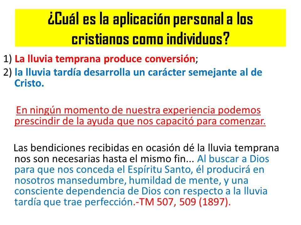 ¿Cuál es la aplicación personal a los cristianos como individuos? 1) La lluvia temprana produce conversión; 2) la lluvia tardía desarrolla un carácter