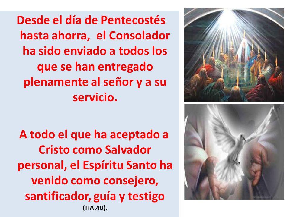 Desde el día de Pentecostés hasta ahorra, el Consolador ha sido enviado a todos los que se han entregado plenamente al señor y a su servicio. A todo e