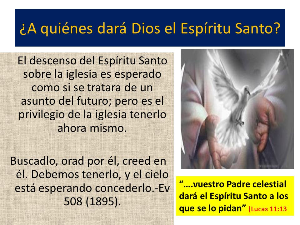¿A quiénes dará Dios el Espíritu Santo? El descenso del Espíritu Santo sobre la iglesia es esperado como si se tratara de un asunto del futuro; pero e