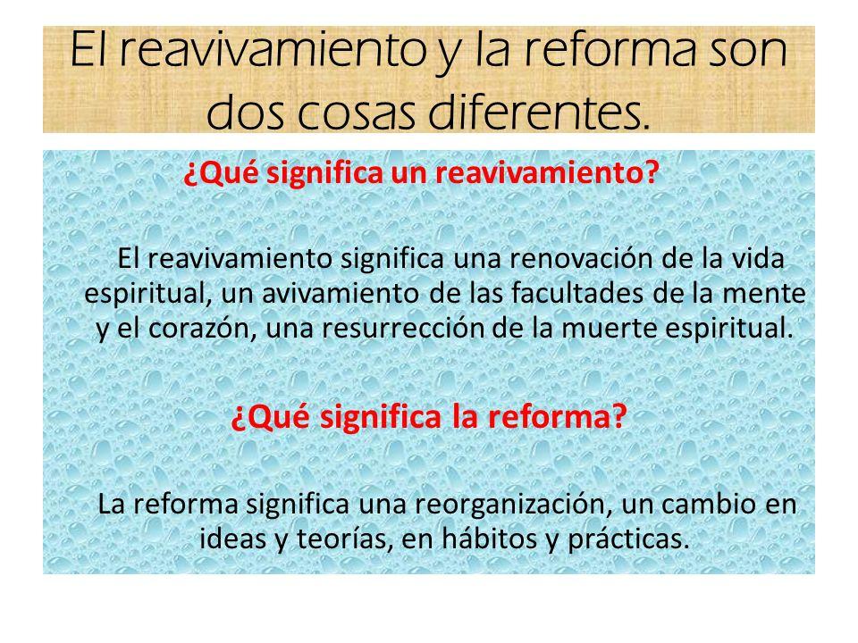 El reavivamiento y la reforma son dos cosas diferentes. ¿Qué significa un reavivamiento? El reavivamiento significa una renovación de la vida espiritu