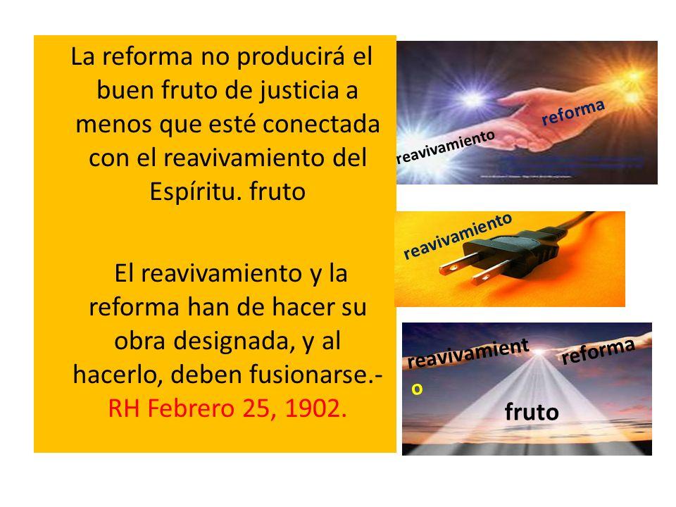 La reforma no producirá el buen fruto de justicia a menos que esté conectada con el reavivamiento del Espíritu. fruto El reavivamiento y la reforma ha