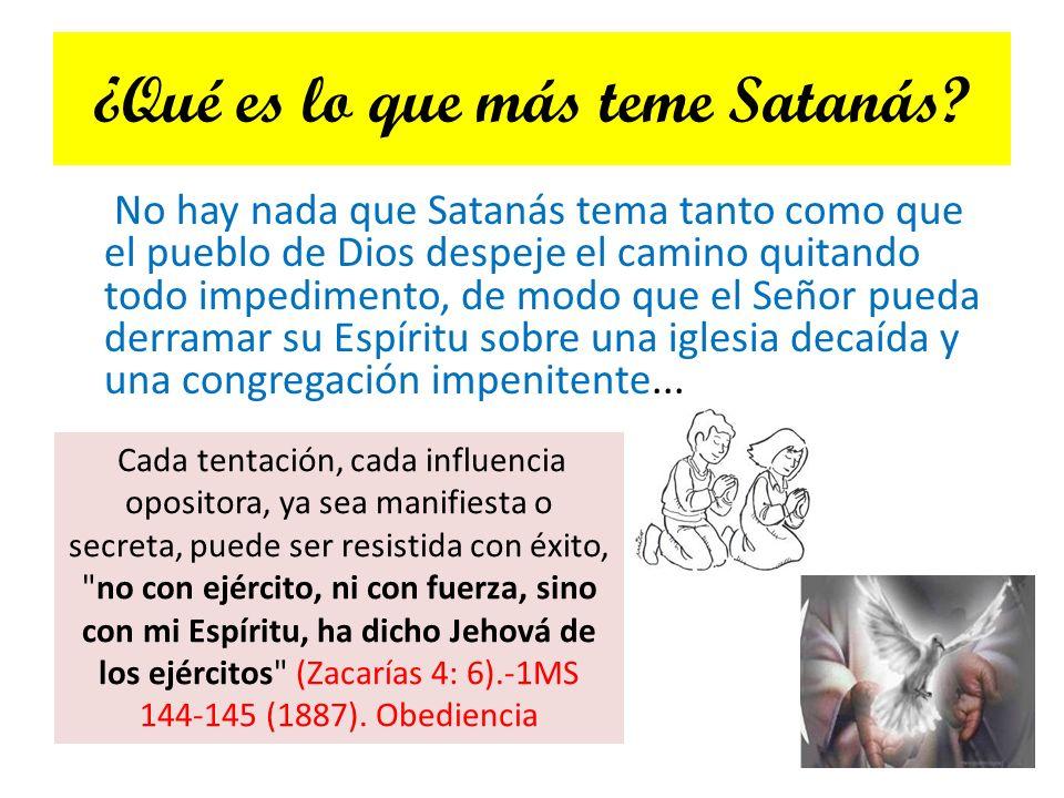 ¿Qué es lo que más teme Satanás? No hay nada que Satanás tema tanto como que el pueblo de Dios despeje el camino quitando todo impedimento, de modo qu