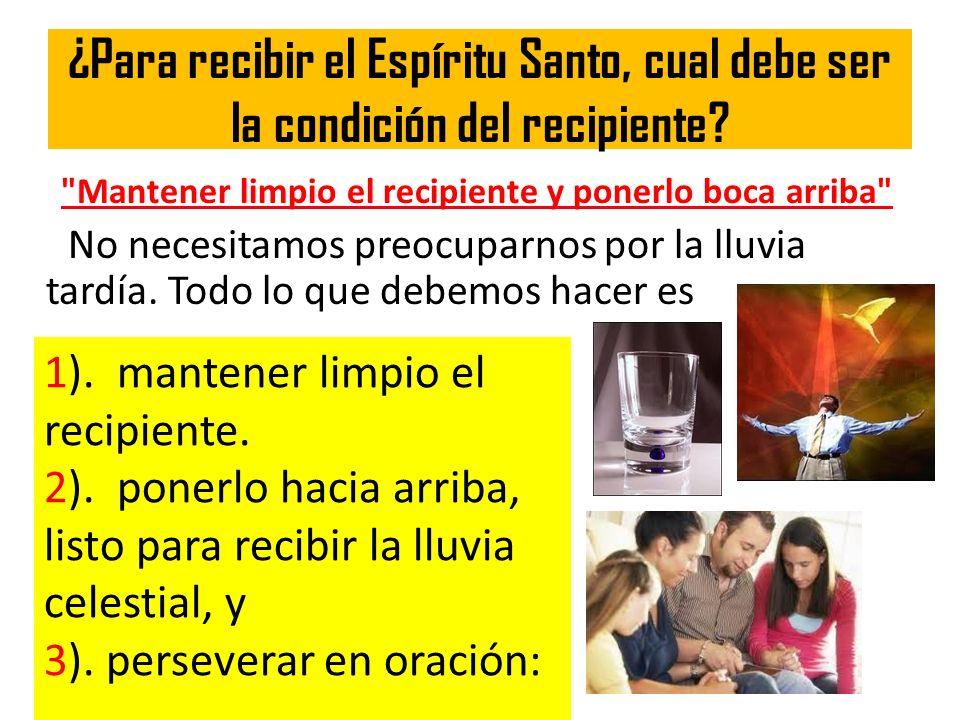 ¿Para recibir el Espíritu Santo, cual debe ser la condición del recipiente?