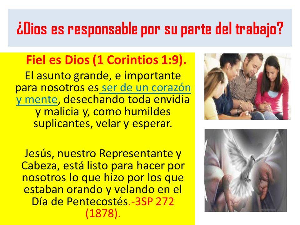 ¿Dios es responsable por su parte del trabajo? Fiel es Dios (1 Corintios 1:9). El asunto grande, e importante para nosotros es ser de un corazón y men