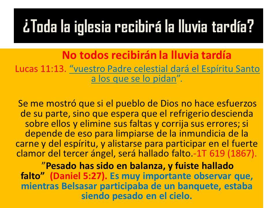 ¿Toda la iglesia recibirá la lluvia tardía? No todos recibirán la lluvia tardía Lucas 11:13. vuestro Padre celestial dará el Espíritu Santo a los que