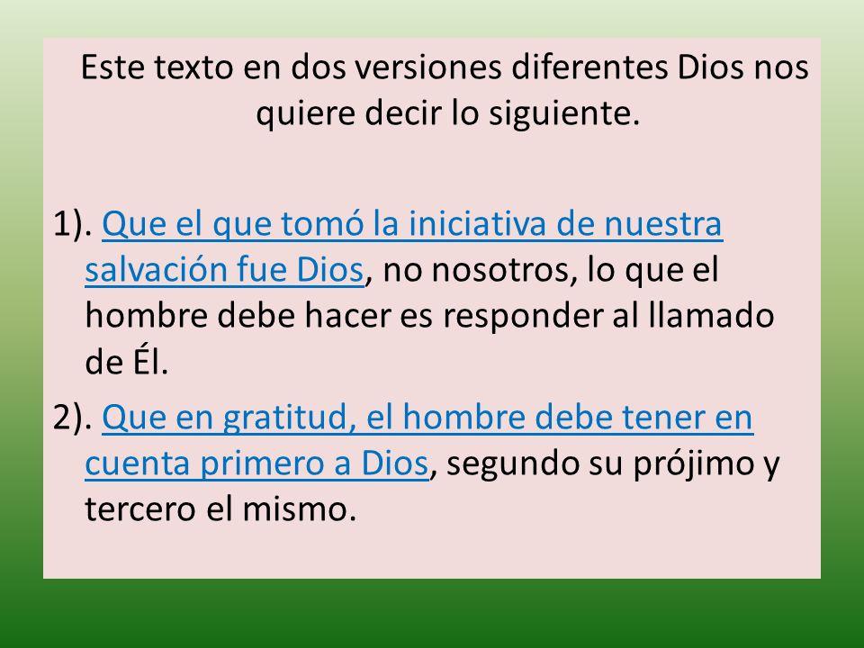 Este texto en dos versiones diferentes Dios nos quiere decir lo siguiente. 1). Que el que tomó la iniciativa de nuestra salvación fue Dios, no nosotro