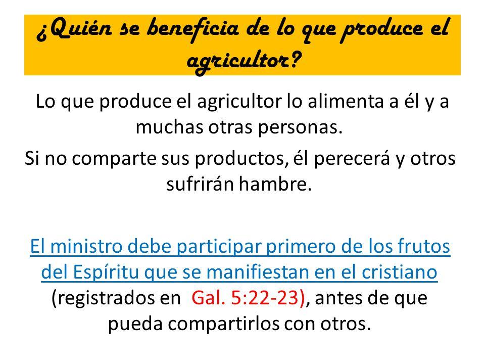 ¿Quién se beneficia de lo que produce el agricultor? Lo que produce el agricultor lo alimenta a él y a muchas otras personas. Si no comparte sus produ