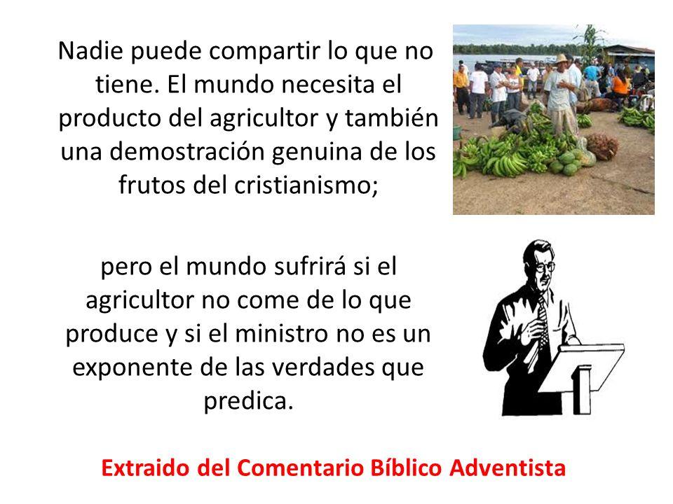 Nadie puede compartir lo que no tiene. El mundo necesita el producto del agricultor y también una demostración genuina de los frutos del cristianismo;