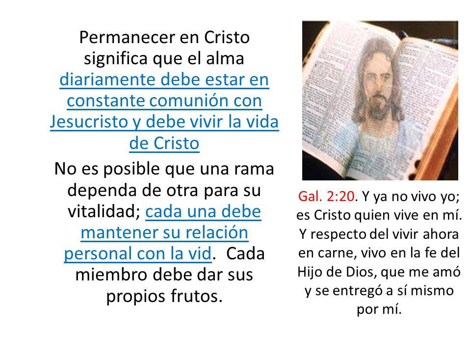 Permanecer en Cristo significa que el alma diariamente debe estar en constante comunión con Jesucristo y debe vivir la vida de Cristo No es posible qu