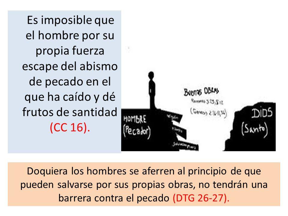 Es imposible que el hombre por su propia fuerza escape del abismo de pecado en el que ha caído y dé frutos de santidad (CC 16). Doquiera los hombres s