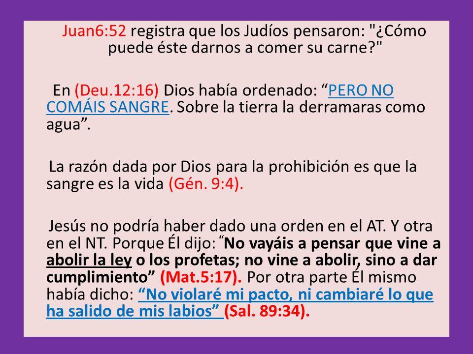 Juan6:52 registra que los Judíos pensaron: