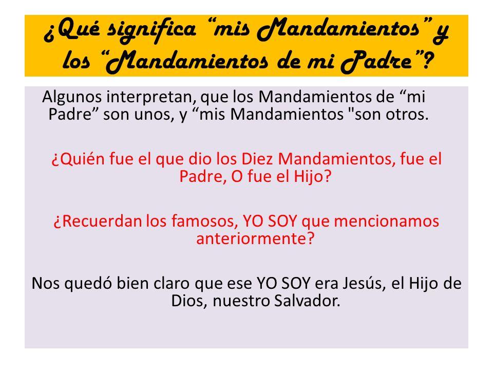 ¿Qué significa mis Mandamientos y los Mandamientos de mi Padre? Algunos interpretan, que los Mandamientos de mi Padre son unos, y mis Mandamientos