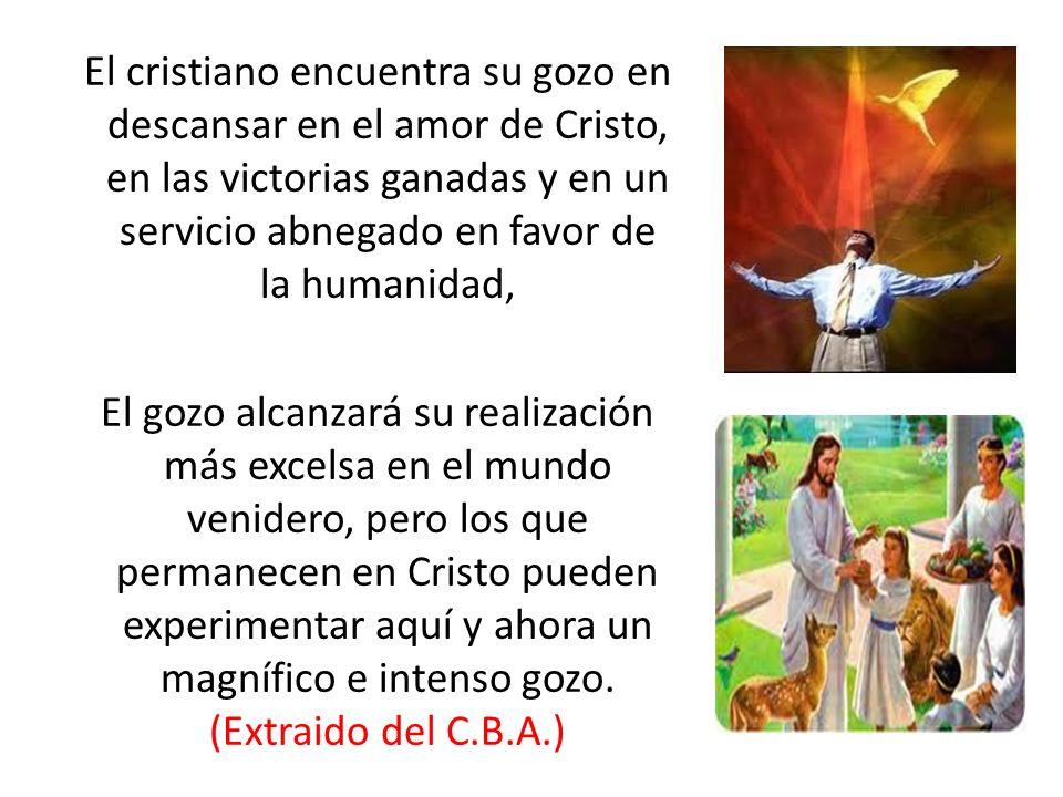 El cristiano encuentra su gozo en descansar en el amor de Cristo, en las victorias ganadas y en un servicio abnegado en favor de la humanidad, El gozo