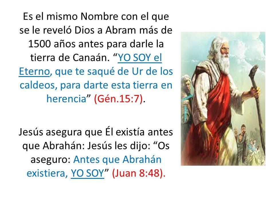 Es el mismo Nombre con el que se le reveló Dios a Abram más de 1500 años antes para darle la tierra de Canaán. YO SOY el Eterno, que te saqué de Ur de