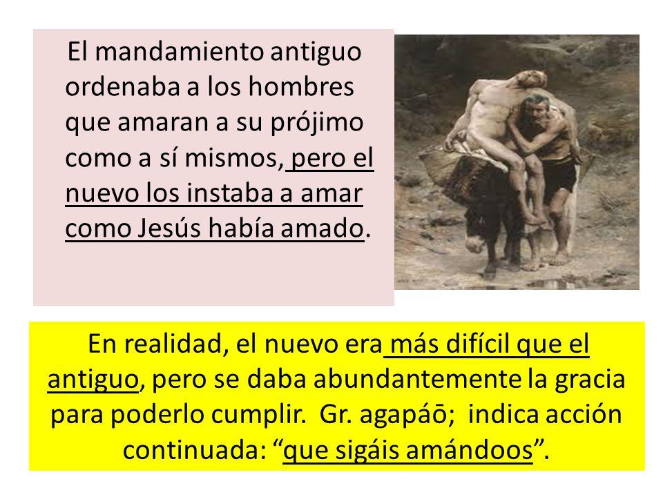 El mandamiento antiguo ordenaba a los hombres que amaran a su prójimo como a sí mismos, pero el nuevo los instaba a amar como Jesús había amado. En re