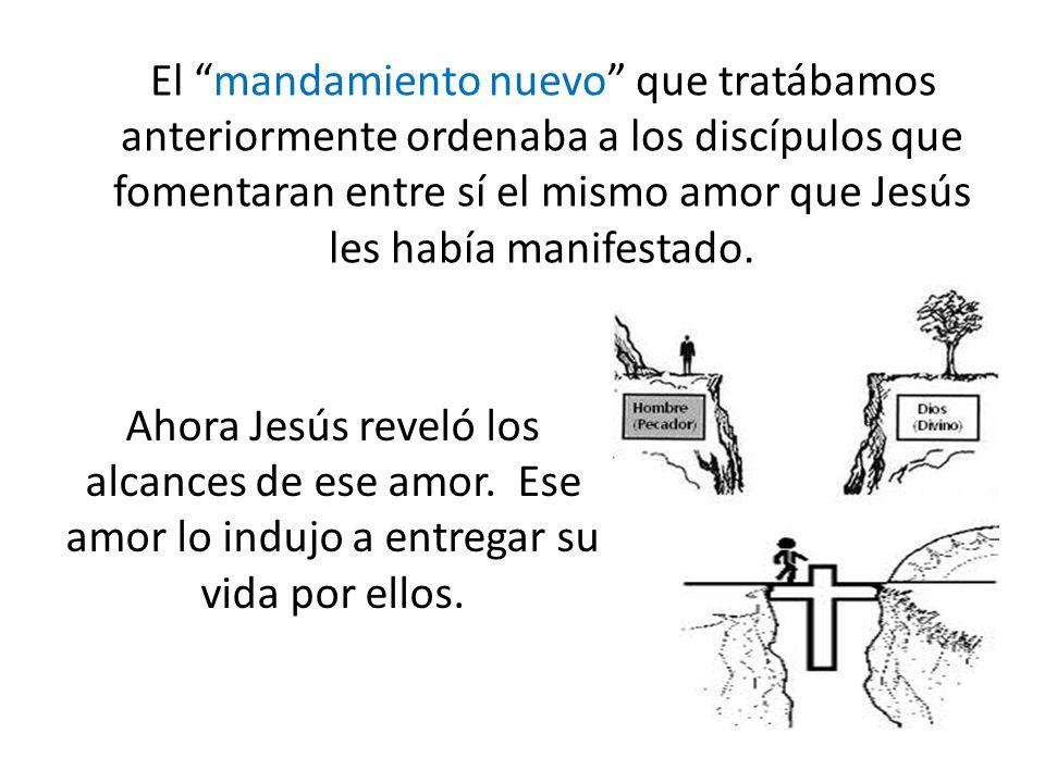El mandamiento nuevo que tratábamos anteriormente ordenaba a los discípulos que fomentaran entre sí el mismo amor que Jesús les había manifestado. Aho