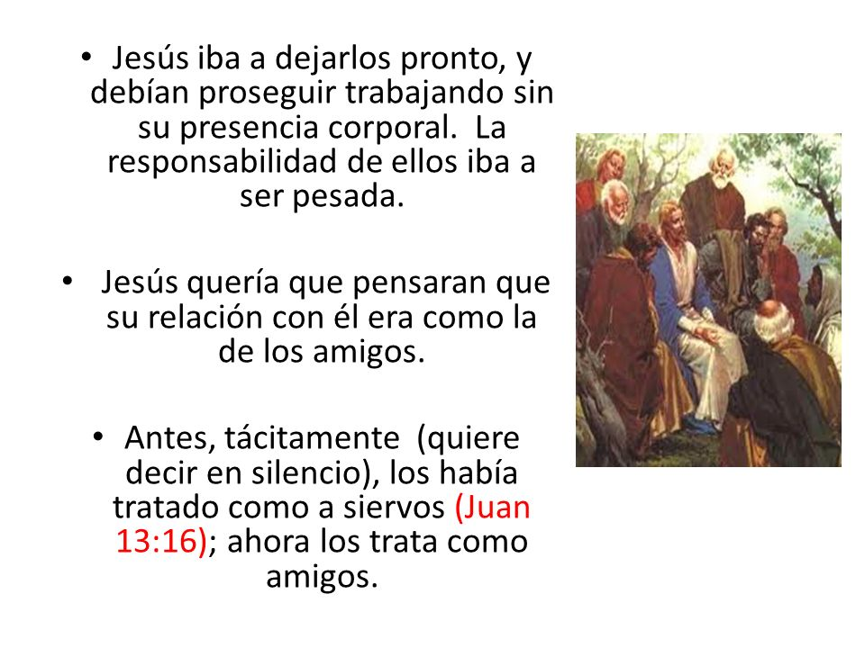 Jesús iba a dejarlos pronto, y debían proseguir trabajando sin su presencia corporal. La responsabilidad de ellos iba a ser pesada. Jesús quería que p