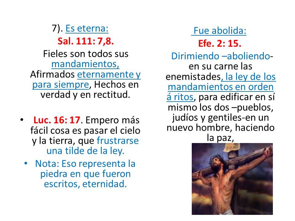 7). Es eterna: Sal. 111: 7,8. Fieles son todos sus mandamientos, Afirmados eternamente y para siempre, Hechos en verdad y en rectitud. Luc. 16: 17. Em