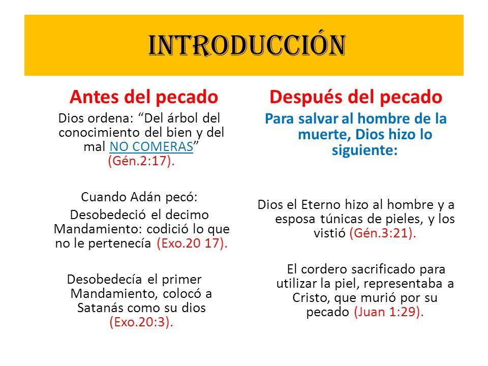 Introducción Antes del pecado Dios ordena: Del árbol del conocimiento del bien y del mal NO COMERAS (Gén.2:17). Cuando Adán pecó: Desobedeció el decim