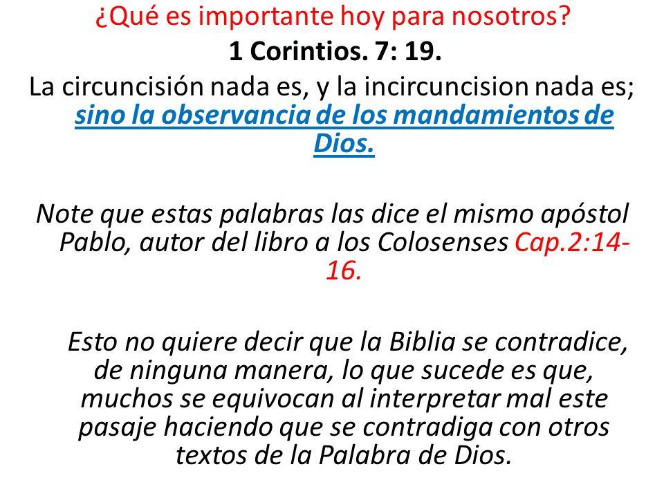 ¿Qué es importante hoy para nosotros? 1 Corintios. 7: 19. La circuncisión nada es, y la incircuncision nada es; sino la observancia de los mandamiento