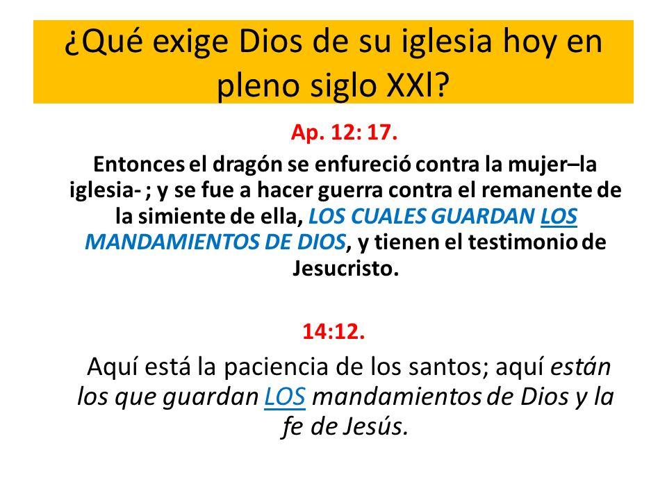 ¿Qué exige Dios de su iglesia hoy en pleno siglo XXl? Ap. 12: 17. Entonces el dragón se enfureció contra la mujer–la iglesia- ; y se fue a hacer guerr
