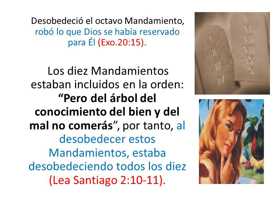 Desobedeció el octavo Mandamiento, robó lo que Dios se había reservado para Él (Exo.20:15). Los diez Mandamientos estaban incluidos en la orden: Pero