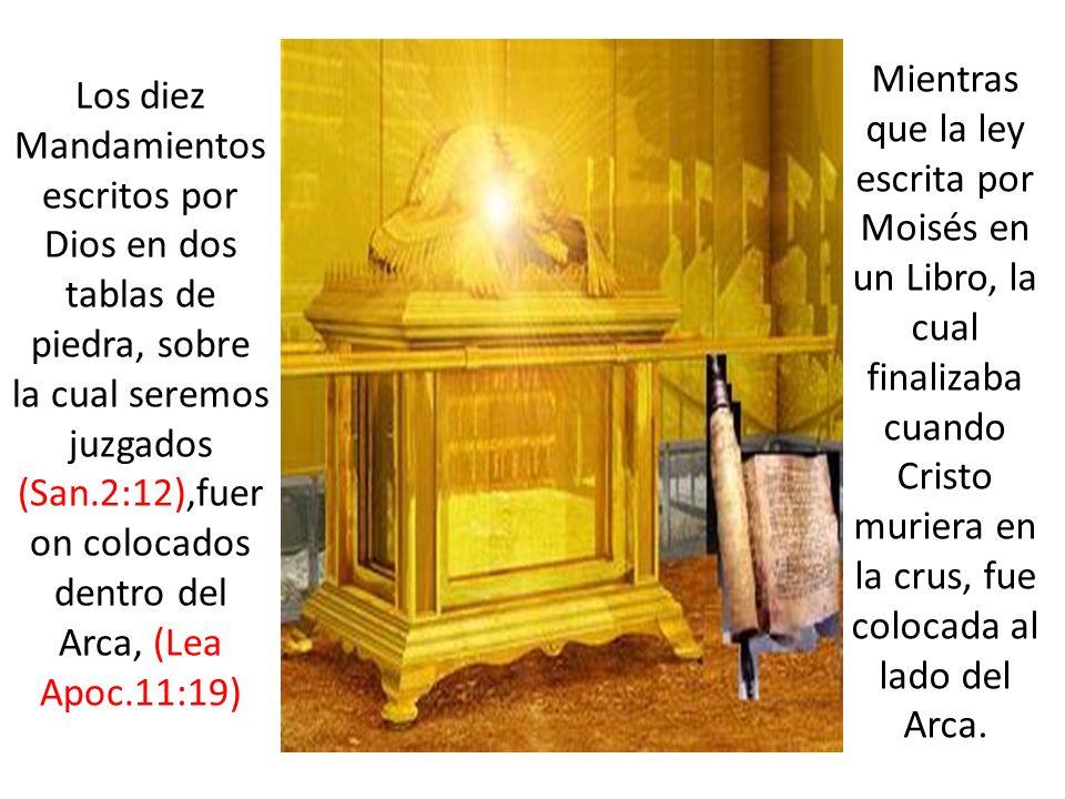 Los diez Mandamientos escritos por Dios en dos tablas de piedra, sobre la cual seremos juzgados (San.2:12),fuer on colocados dentro del Arca, (Lea Apo