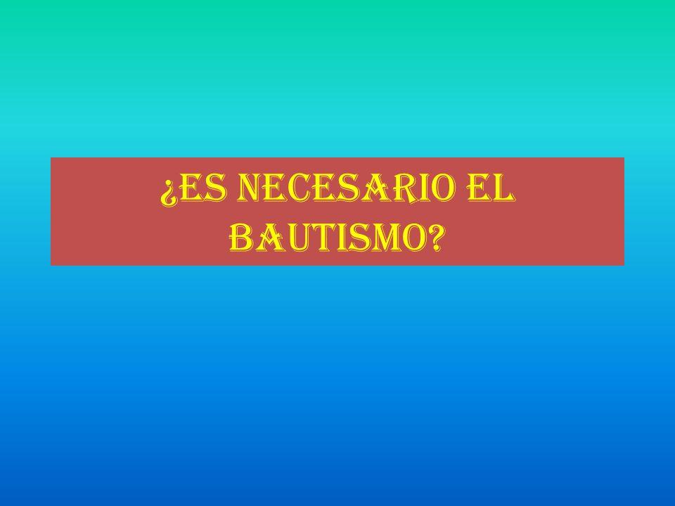¿Es necesario el bautismo?
